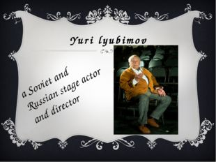 Yuri lyubimov a Soviet and Russian stage actor and director