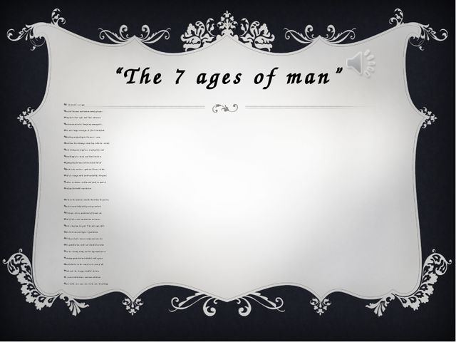 """The 7 ages of man"" All the world`s a stage, And all the men and women merely..."