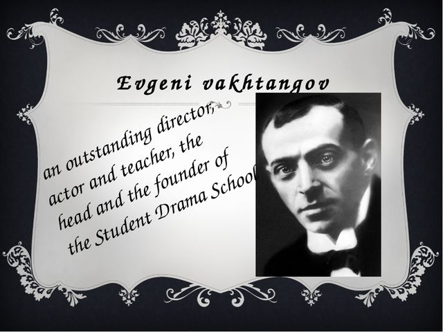 Evgeni vakhtangov an outstanding director, actor and teacher, the head and th...