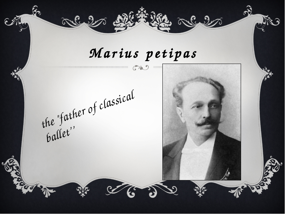"Marius petipas the ""father of classical ballet''"