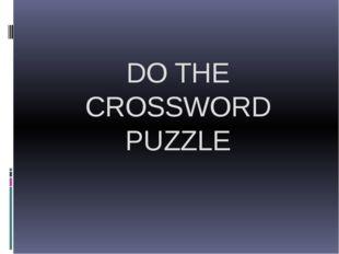 DO THE CROSSWORD PUZZLE