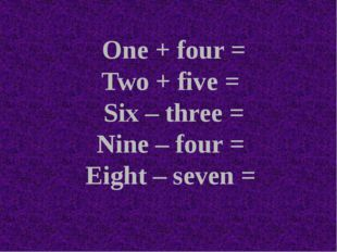 One + four = Two + five = Six – three = Nine – four = Eight – seven =