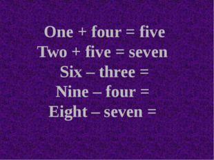 One + four = five Two + five = seven Six – three = Nine – four = Eight – seve