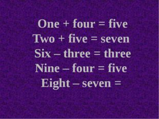 One + four = five Two + five = seven Six – three = three Nine – four = five E