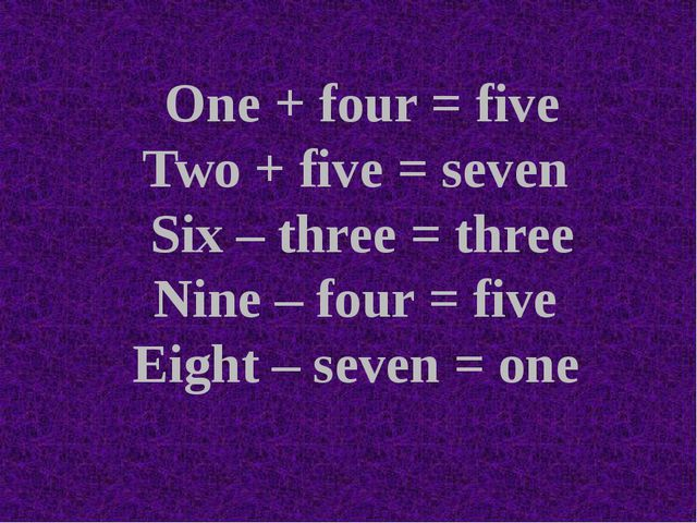 One + four = five Two + five = seven Six – three = three Nine – four = five E...