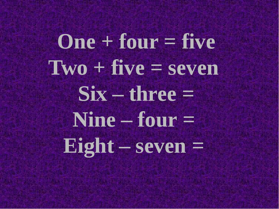 One + four = five Two + five = seven Six – three = Nine – four = Eight – seve...