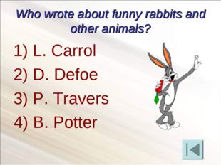 Who wrote about funny rabbits and other animals? L. Carrol D. Defoe P. Traver