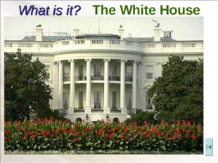 What is it? The White House