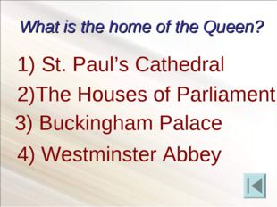 What is the home of the Queen? St. Paul's Cathedral 2)The Houses of Parliamen