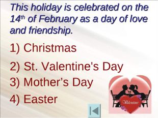 This holiday is celebrated on the 14th of February as a day of love and frien