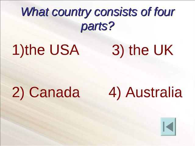 What country consists of four parts? the USA 2) Canada 4) Australia 3) the UK