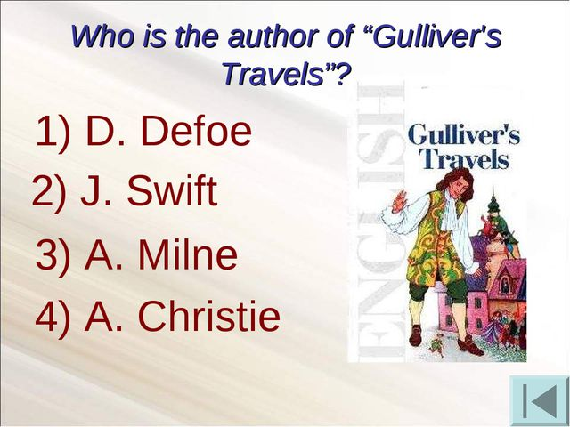 "Who is the author of ""Gulliver's Travels""? D. Defoe 3) A. Milne 4) A. Christi..."
