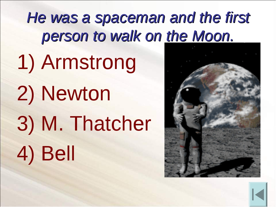 He was a spaceman and the first person to walk on the Moon. 2) Newton 3) M. T...