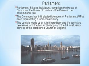 Parliament: Parliament, Britain's legislature, comprises the House of Commons