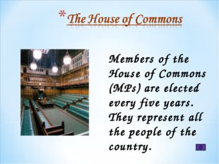 Members of the House of Commons (MPs) are elected every five years. They repr