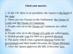 1. In the UK there is no president, the Queen is the head of the state. 2. T