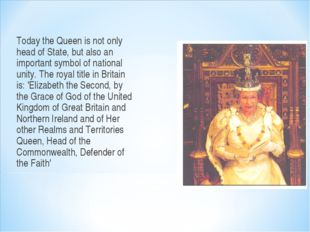 Today the Queen is not only head of State, but also an important symbol of n