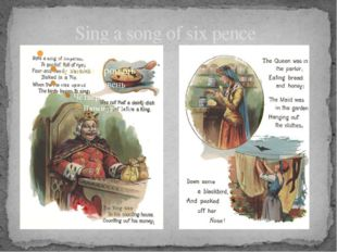 Sing a song of six pence