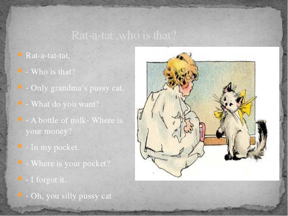 Rat-a-tat ,who is that? Rat-a-tat-tat, - Who is that? - Only grandma's pussy...