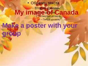 My image of Canada Make a poster with your group