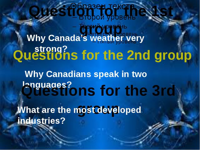 Question for the 1st group Why Canada's weather very strong? Questions for th...