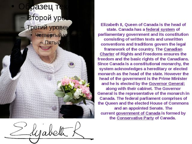 Elizabeth II, Queen of Canada is the head of state. Canada has a federal syst...