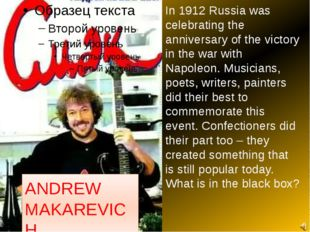 ANDREW MAKAREVICH In 1912 Russia was celebrating the anniversary of the vict