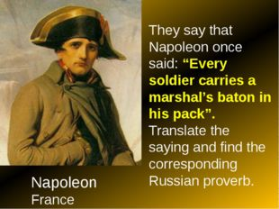 "Napoleon France They say that Napoleon once said: ""Every soldier carries a m"