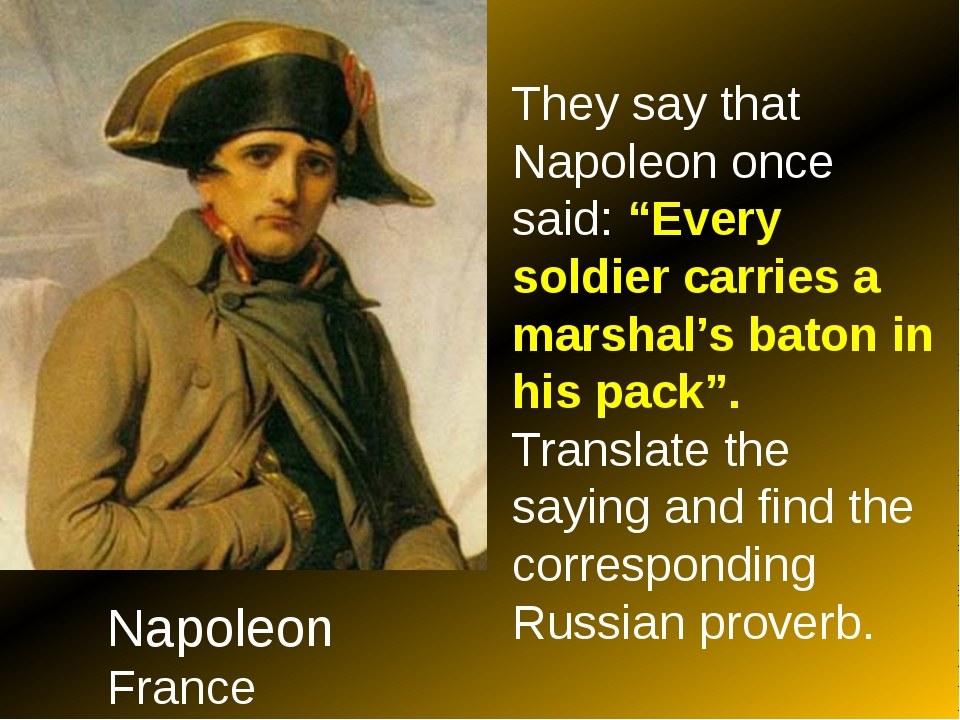 "Napoleon France They say that Napoleon once said: ""Every soldier carries a m..."