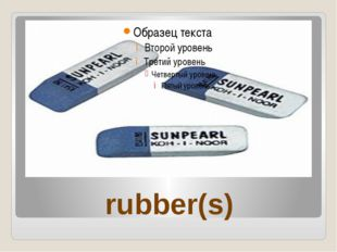 rubber(s)