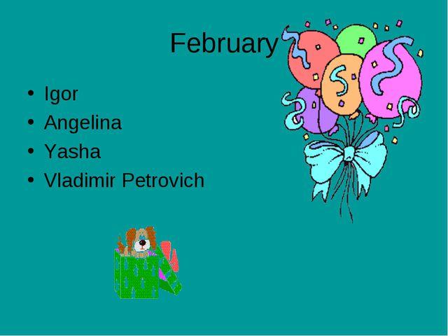 February Igor Angelina Yasha Vladimir Petrovich