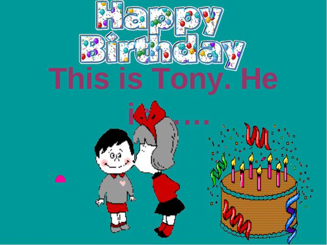 This is Tony. He is……