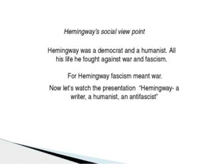 Hemingway's social view point Hemingway was a democrat and a humanist. All hi