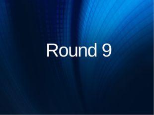 Round 9