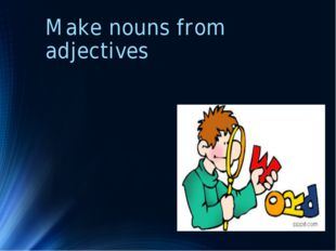 Make nouns from adjectives