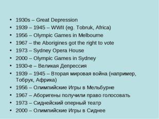 1930s – Great Depression 1939 – 1945 – WWII (eg. Tobruk, Africa) 1956 – Olym