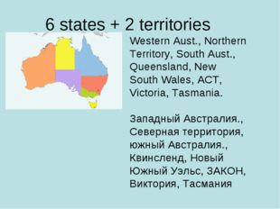 6 states + 2 territories Western Aust., Northern Territory, South Aust., Quee