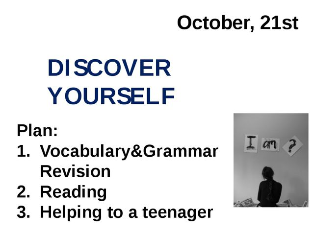 October, 21st DISCOVER YOURSELF Plan: Vocabulary&Grammar Revision Reading Hel...