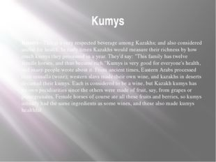 Kumys Kumys - This is a very respected beverage among Kazakhs; and also consi
