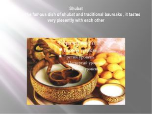 Shubat This is the famous dish of shubat and traditional baursaks , it tastes