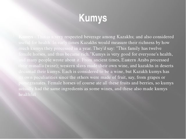 Kumys Kumys - This is a very respected beverage among Kazakhs; and also consi...