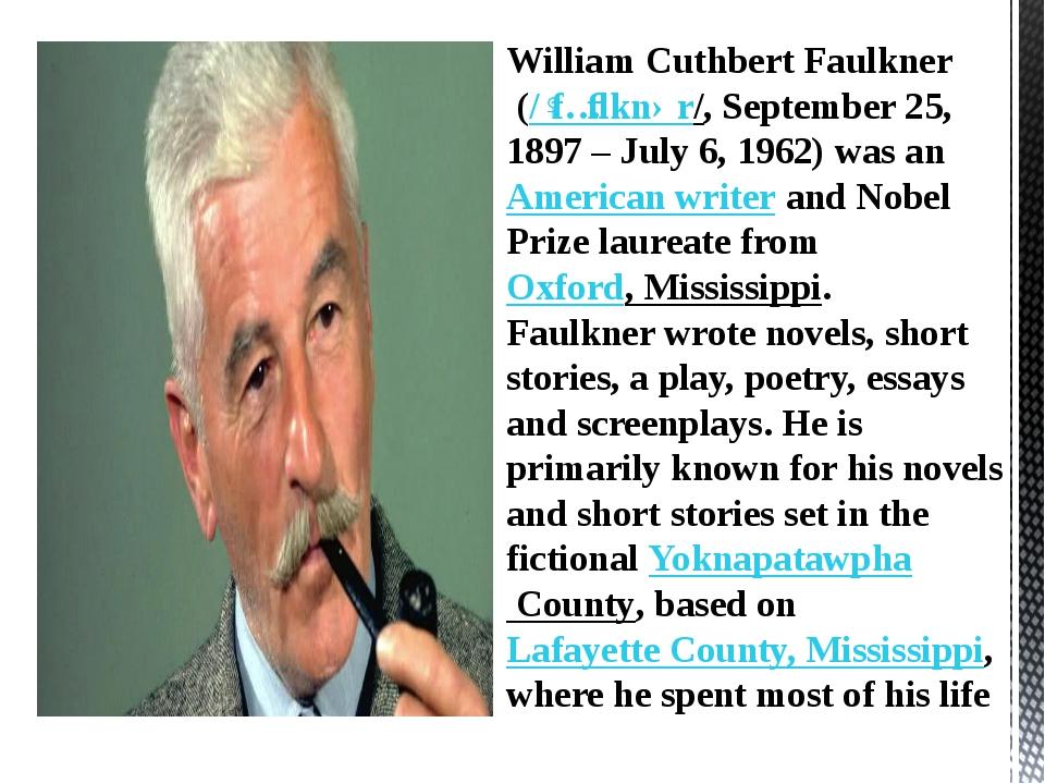 William Cuthbert Faulkner (/ˈfɔːlknər/, September 25, 1897 – July 6, 1962) w...