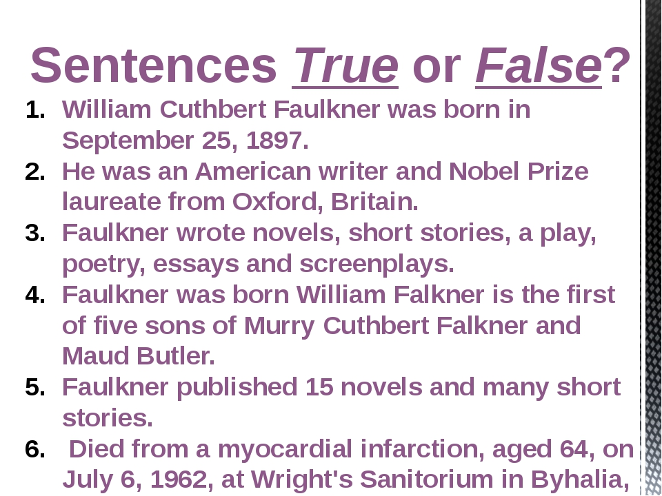 Sentences True or False? William Cuthbert Faulkner was born in September 25,...