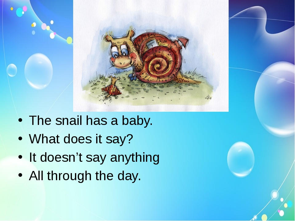 The snail has a baby. What does it say? It doesn't say anything All through...
