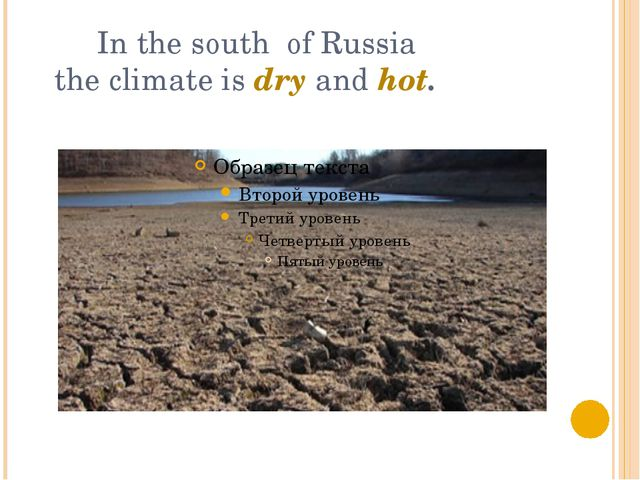 In the south of Russia the climate is dry and hot.