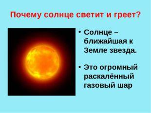 Почему солнце светит и греет? Солнце – ближайшая к Земле звезда. Это огромный