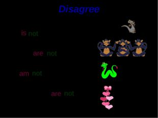 Disagree It is They are I am The hearts are a kangaroo. monkeys. a snake. pin
