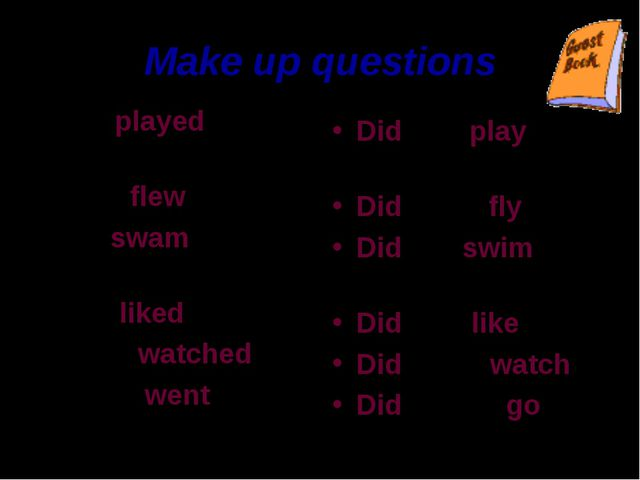 Make up questions Girls played with dolls. A bird flew. Fish swam in the sea....
