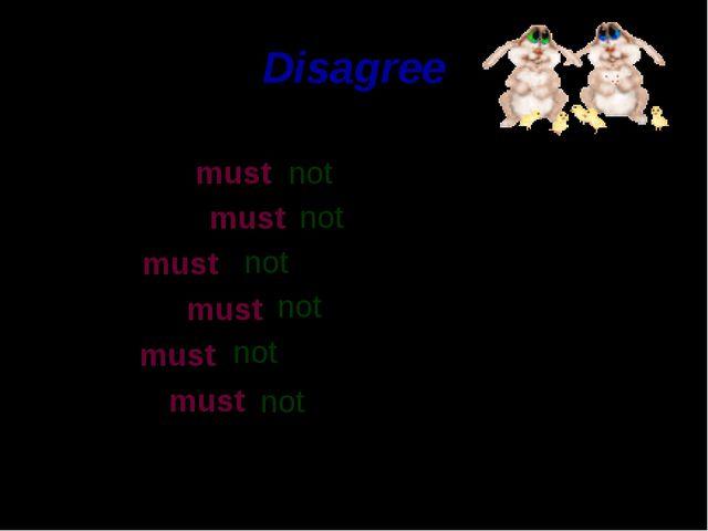 Disagree Children must Teachers must Cats must Parents must Men must Father m...