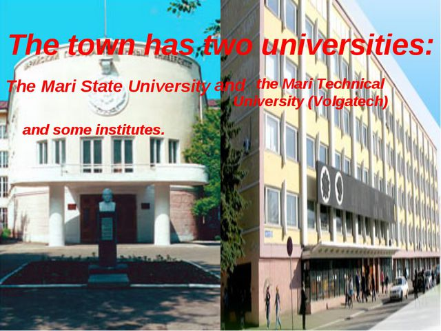 The town has two universities: The Mari State University and the Mari Technic...